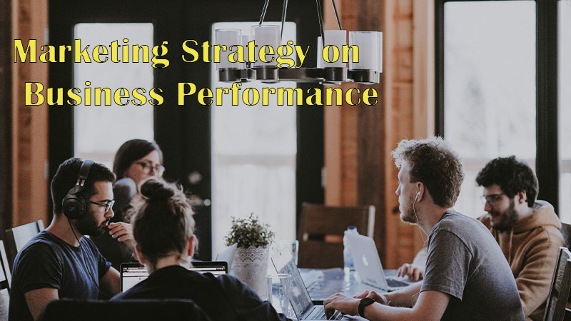Impact of Marketing Strategy on Business Performance
