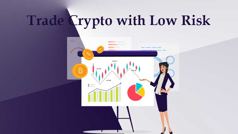 Trade Crypto with Low Risk
