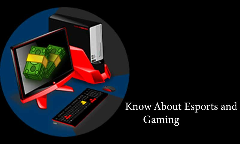 Know About Esports and Gaming